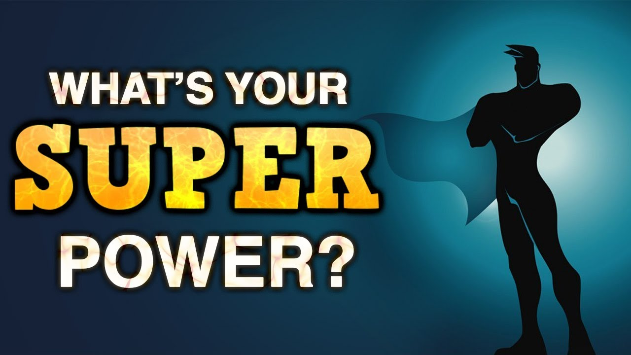 What is your super power that fits your personality ?