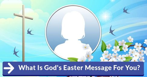 ? What Is Gods Easter Message For You