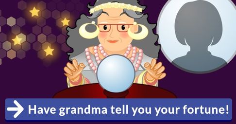 ! Have grandma tell you your fortune