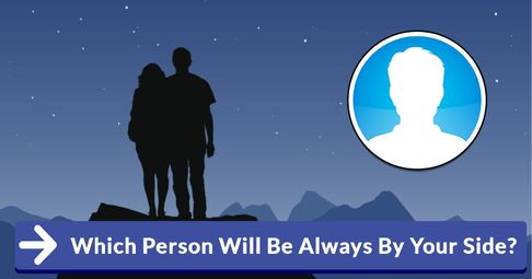 Which Person Will Be Always By Your Side?