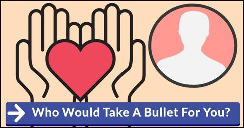 ? Who Would Take A Bullet For You