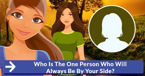 ? Who Is The One Person Who Will Always Be By Your Side